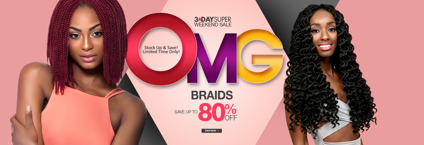 3-DAY OMG SALE! - BRAIDS