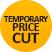 TEMPORARY PRICE CUT