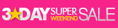 3DAY SUPER WEEKEND SALE